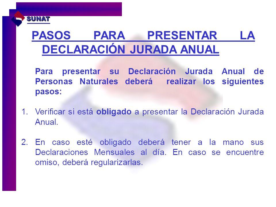 PASOS PARA PRESENTAR LA DECLARACIÓN JURADA ANUAL SUNAT Para presentar su Declaración Jurada Anual de Personas Naturales deberá realizar los siguientes
