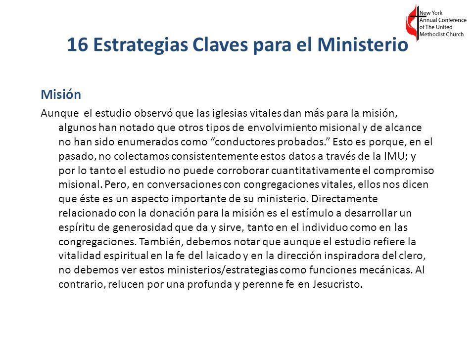 16 Estrategias Claves para el Ministerio Misión Aunque el estudio observó que las iglesias vitales dan más para la misión, algunos han notado que otro
