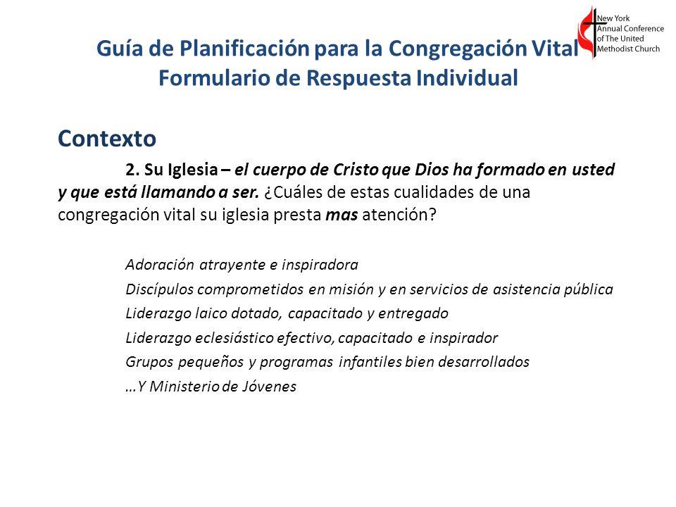 Guía de Planificación para la Congregación Vital Formulario de Respuesta Individual Contexto 2. Su Iglesia – el cuerpo de Cristo que Dios ha formado e
