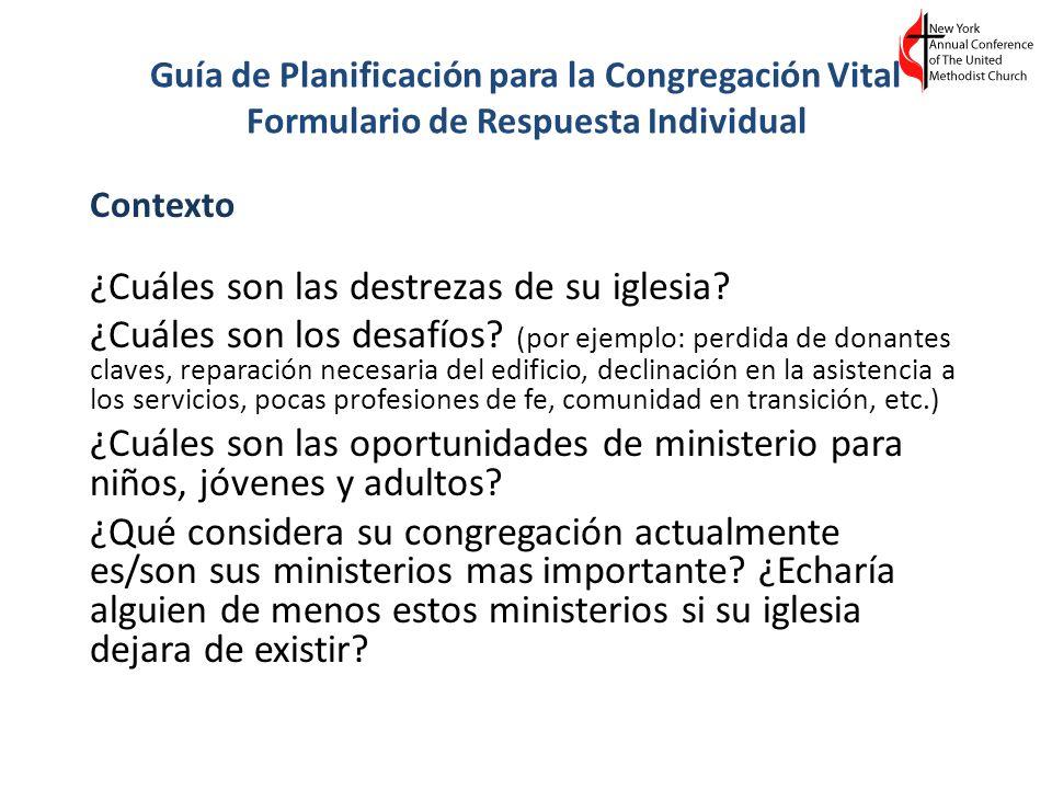 Guía de Planificación para la Congregación Vital Formulario de Respuesta Individual Contexto ¿Cuáles son las destrezas de su iglesia? ¿Cuáles son los