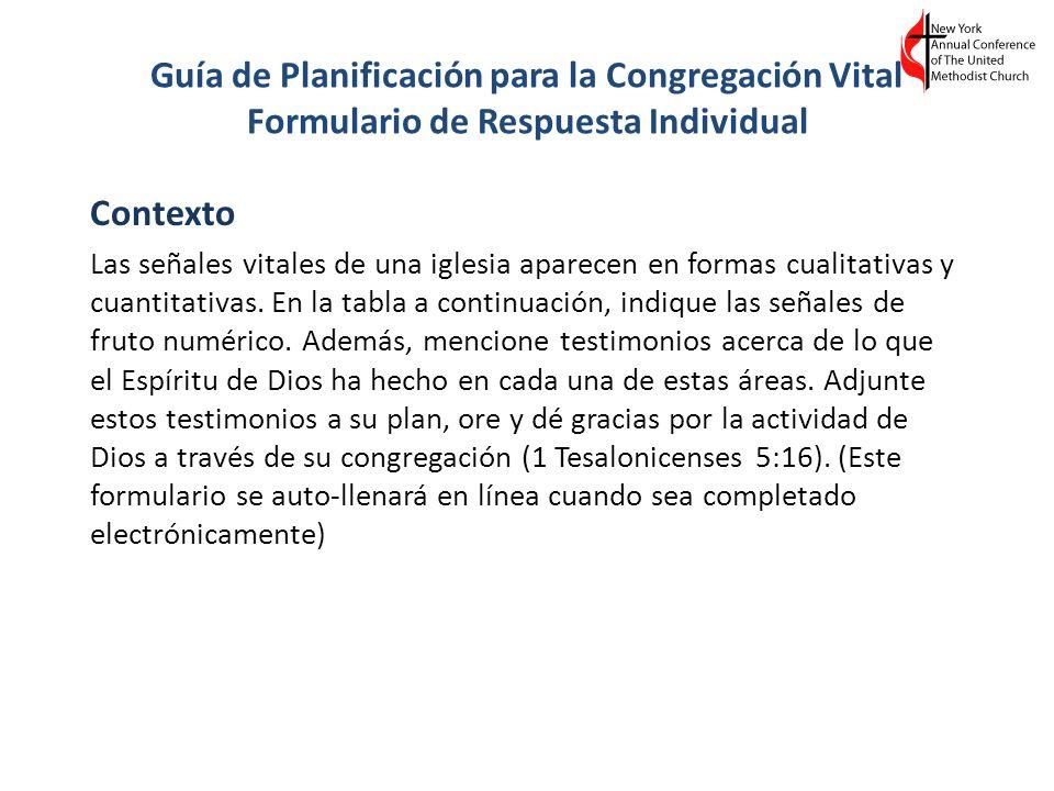 Guía de Planificación para la Congregación Vital Formulario de Respuesta Individual Contexto Las señales vitales de una iglesia aparecen en formas cua