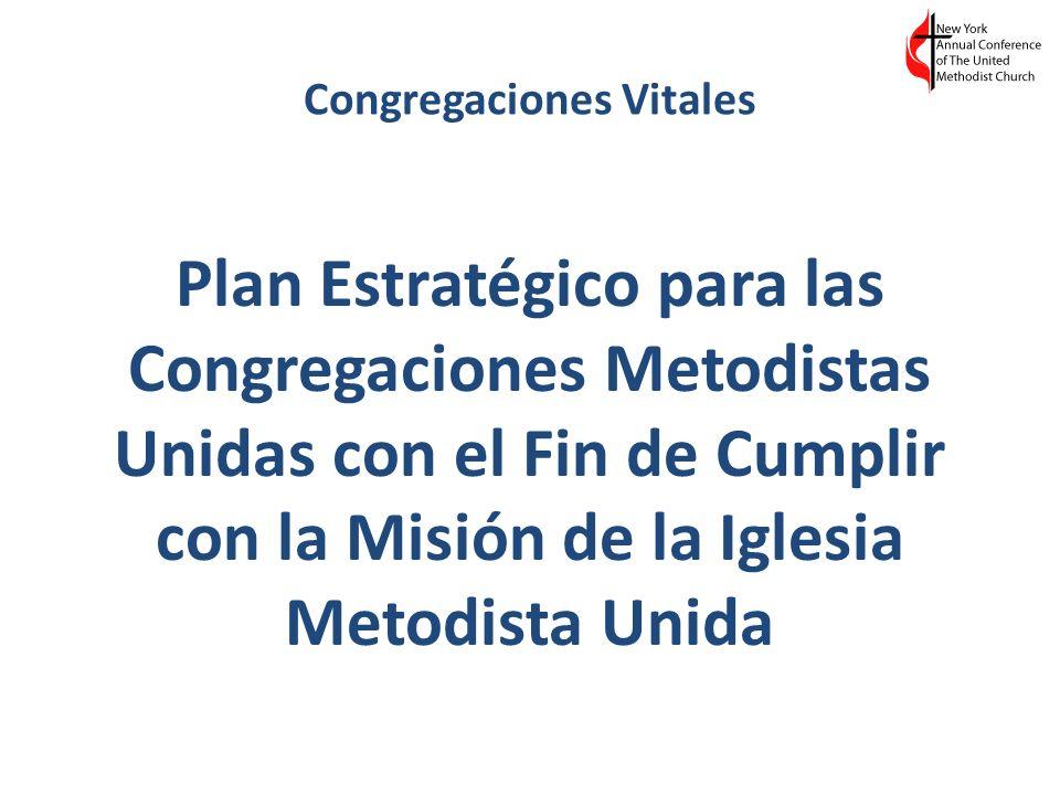 Congregaciones Vitales Plan Estratégico para las Congregaciones Metodistas Unidas con el Fin de Cumplir con la Misión de la Iglesia Metodista Unida