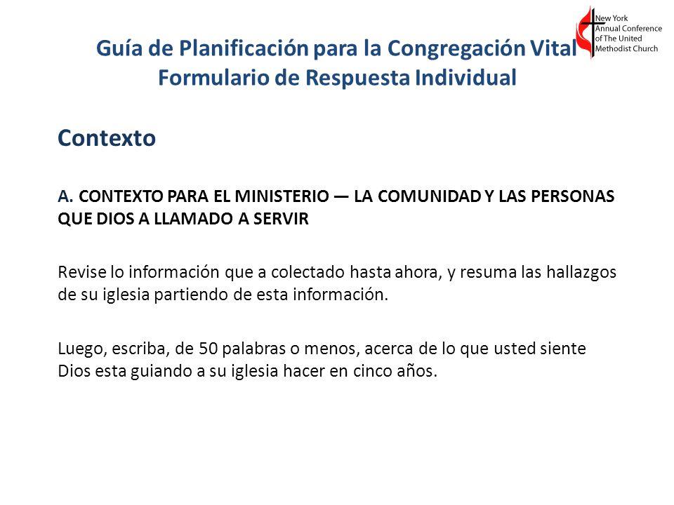 Guía de Planificación para la Congregación Vital Formulario de Respuesta Individual Contexto A. CONTEXTO PARA EL MINISTERIO LA COMUNIDAD Y LAS PERSONA
