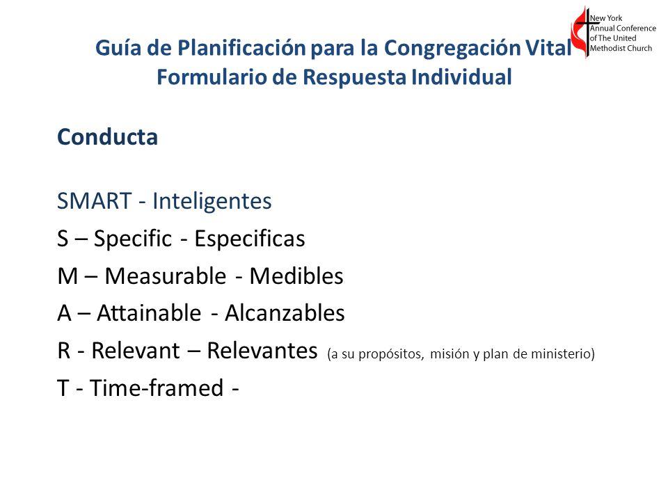 Guía de Planificación para la Congregación Vital Formulario de Respuesta Individual Conducta SMART - Inteligentes S – Specific - Especificas M – Measu
