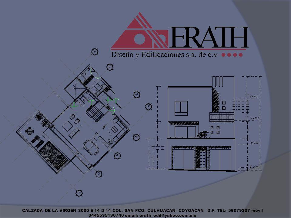 CALZADA DE LA VIRGEN 3000 E-14 D-14 COL. SAN FCO. CULHUACAN COYOACAN D.F. TEL: 56079307 móvil 0445535130740 email: erath_edif@yahoo.com.mx