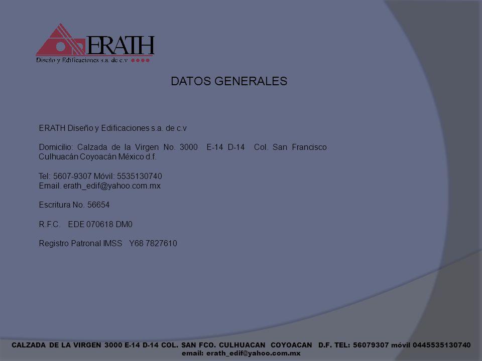 CALZADA DE LA VIRGEN 3000 E-14 D-14 COL. SAN FCO. CULHUACAN COYOACAN D.F. TEL: 56079307 móvil 0445535130740 email: erath_edif@yahoo.com.mx ERATH Diseñ