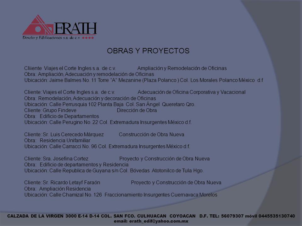 CALZADA DE LA VIRGEN 3000 E-14 D-14 COL. SAN FCO. CULHUACAN COYOACAN D.F. TEL: 56079307 móvil 0445535130740 email: erath_edif@yahoo.com.mx Cliiente Vi