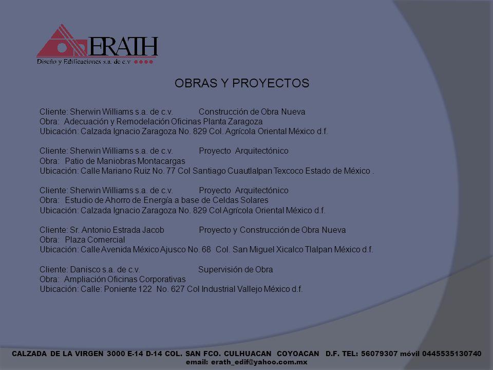 CALZADA DE LA VIRGEN 3000 E-14 D-14 COL. SAN FCO. CULHUACAN COYOACAN D.F. TEL: 56079307 móvil 0445535130740 email: erath_edif@yahoo.com.mx Cliente: Sh
