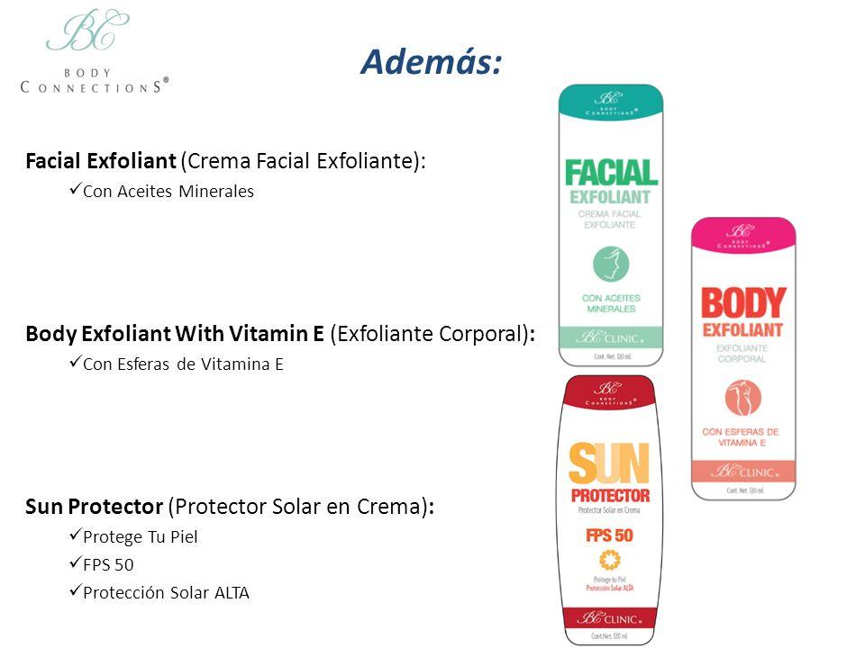Además: Facial Exfoliant (Crema Facial Exfoliante): Con Aceites Minerales Body Exfoliant With Vitamin E (Exfoliante Corporal): Con Esferas de Vitamina