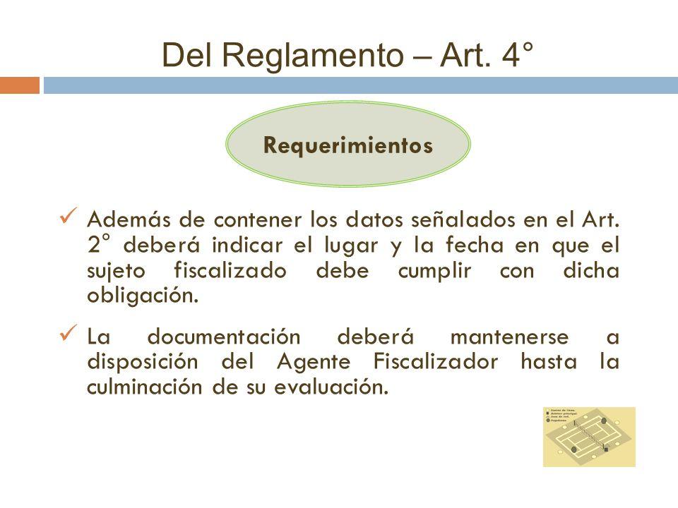 Del Reglamento – Art. 4° Requerimientos Además de contener los datos señalados en el Art. 2° deberá indicar el lugar y la fecha en que el sujeto fisca