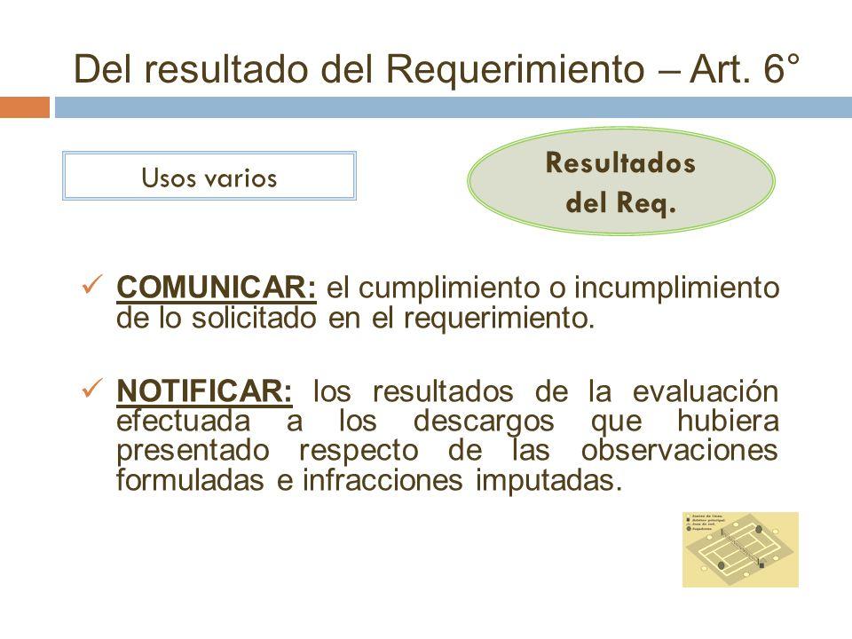 Del resultado del Requerimiento – Art. 6° Resultados del Req. Usos varios COMUNICAR: el cumplimiento o incumplimiento de lo solicitado en el requerimi