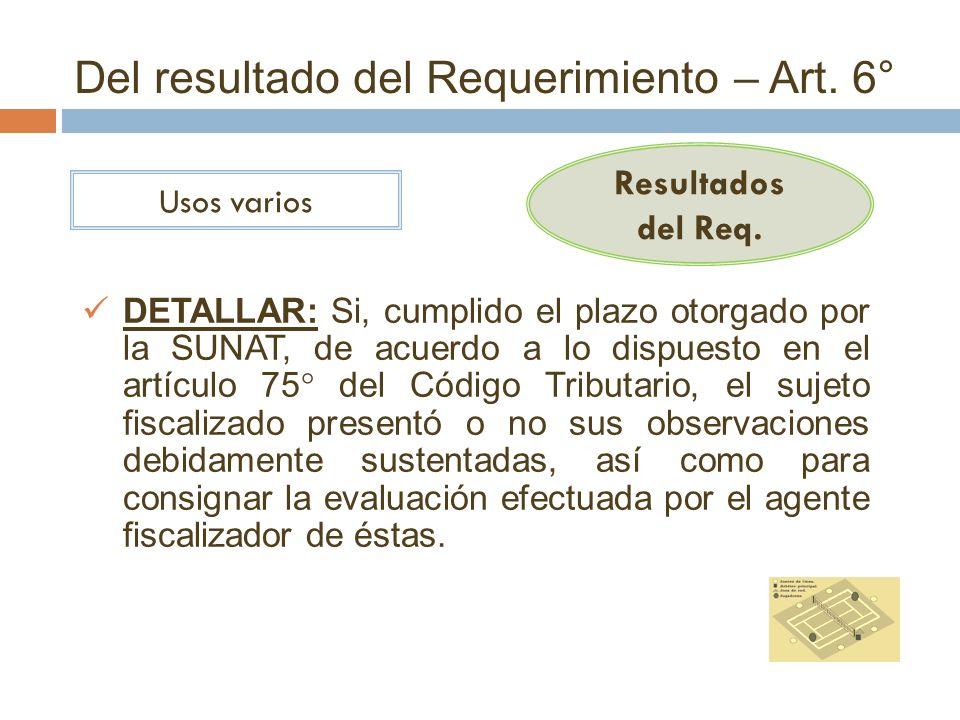 Del resultado del Requerimiento – Art. 6° Resultados del Req. Usos varios DETALLAR: Si, cumplido el plazo otorgado por la SUNAT, de acuerdo a lo dispu