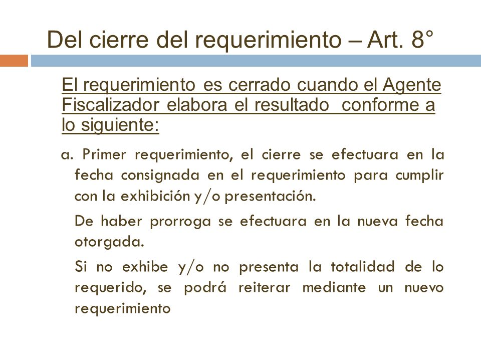 El requerimiento es cerrado cuando el Agente Fiscalizador elabora el resultado conforme a lo siguiente: a. Primer requerimiento, el cierre se efectuar