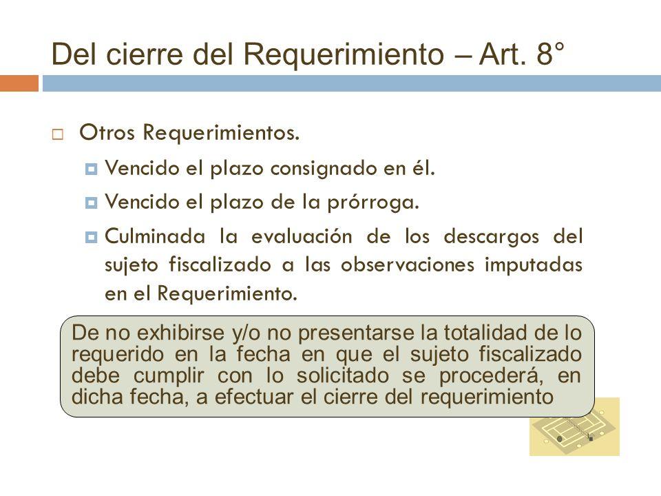 Del cierre del Requerimiento – Art. 8° Otros Requerimientos. Vencido el plazo consignado en él. Vencido el plazo de la prórroga. Culminada la evaluaci
