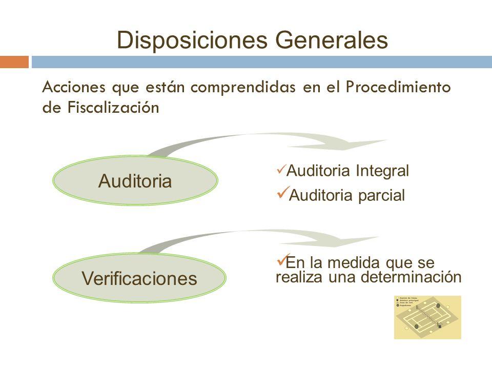 Disposiciones Generales Acciones que están comprendidas en el Procedimiento de Fiscalización Auditoria Auditoria Integral Auditoria parcial Verificaci