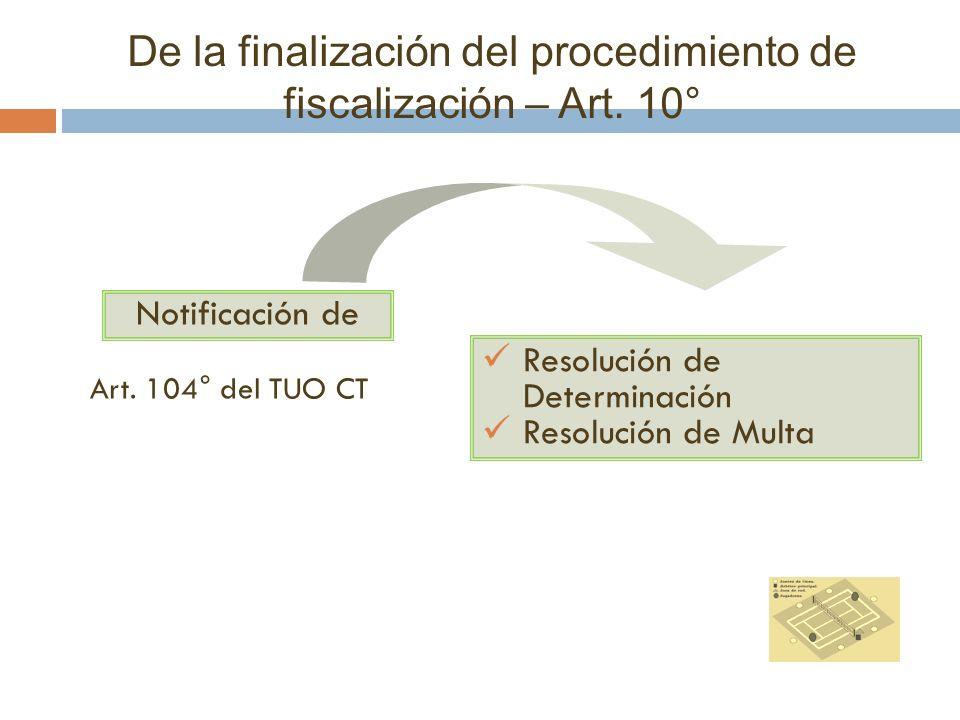 De la finalización del procedimiento de fiscalización – Art. 10° Resolución de Determinación Resolución de Multa Art. 104° del TUO CT Notificación de
