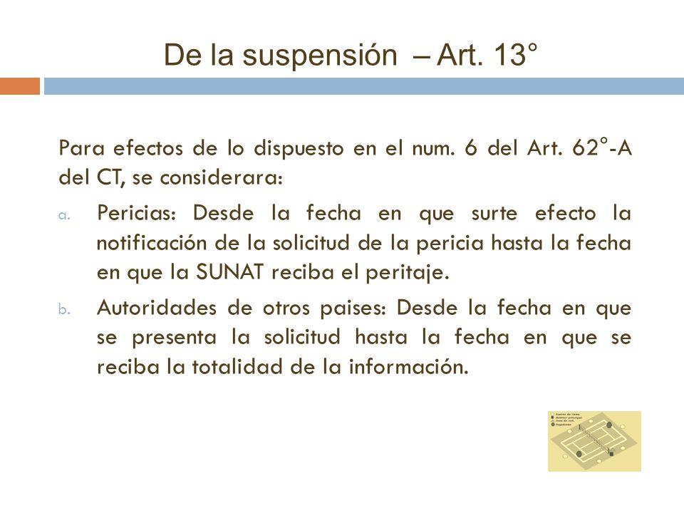 De la suspensión – Art. 13° Para efectos de lo dispuesto en el num. 6 del Art. 62°-A del CT, se considerara: a. Pericias: Desde la fecha en que surte