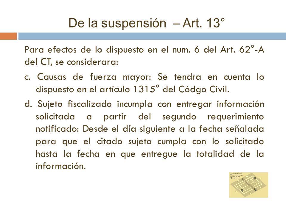 De la suspensión – Art. 13° Para efectos de lo dispuesto en el num. 6 del Art. 62°-A del CT, se considerara: c. Causas de fuerza mayor: Se tendra en c