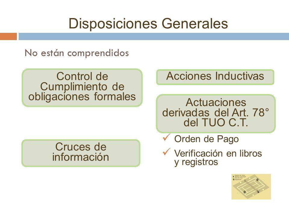 Disposiciones Generales No están comprendidos Control de Cumplimiento de obligaciones formales Cruces de información Acciones Inductivas Actuaciones d