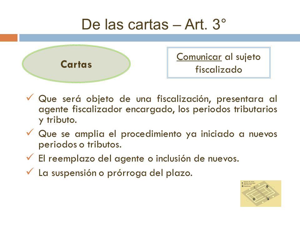 De las cartas – Art. 3° Cartas Comunicar al sujeto fiscalizado Que será objeto de una fiscalización, presentara al agente fiscalizador encargado, los