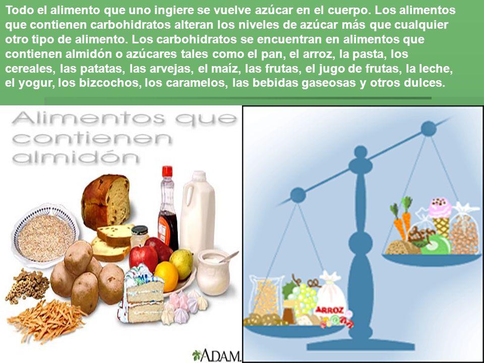 Todo el alimento que uno ingiere se vuelve azúcar en el cuerpo. Los alimentos que contienen carbohidratos alteran los niveles de azúcar más que cualqu