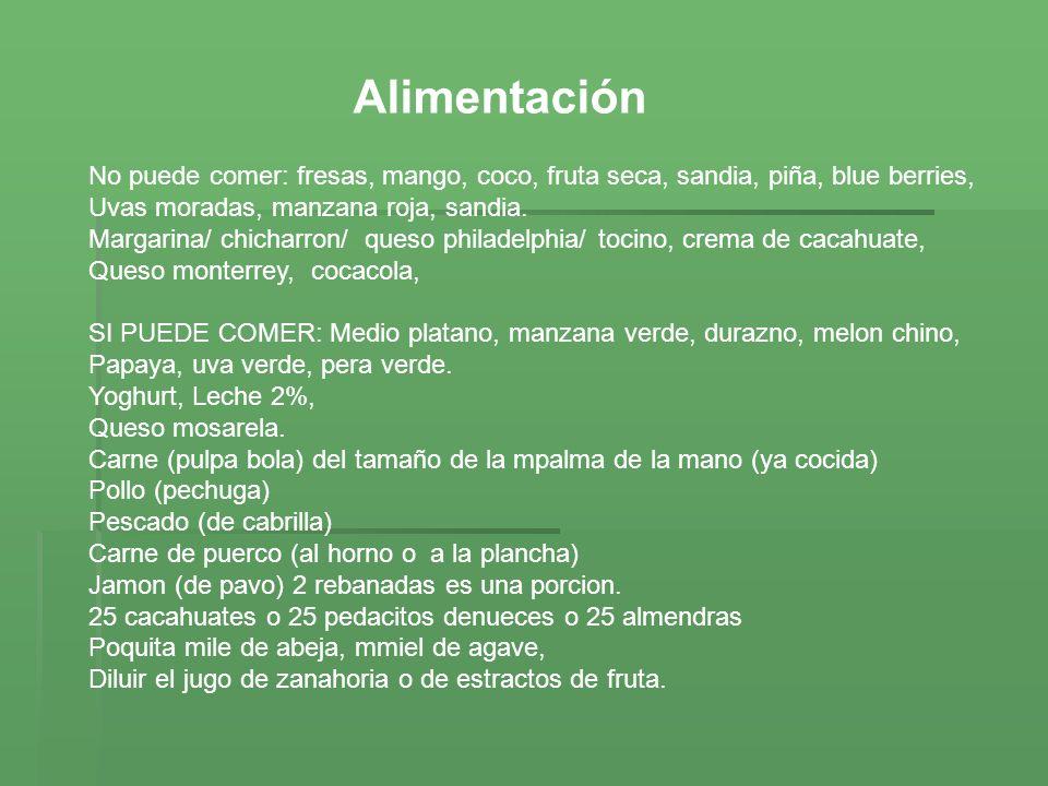 Alimentación No puede comer: fresas, mango, coco, fruta seca, sandia, piña, blue berries, Uvas moradas, manzana roja, sandia. Margarina/ chicharron/ q