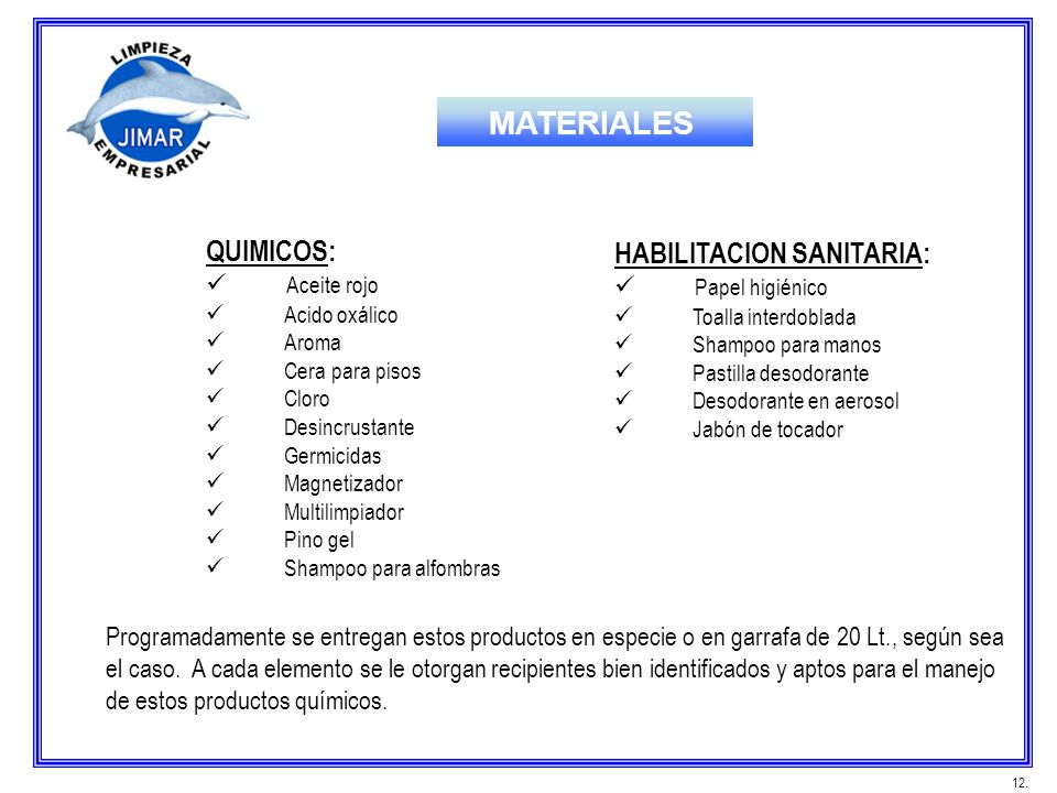 QUIMICOS: Aceite rojo Acido oxálico Aroma Cera para pisos Cloro Desincrustante Germicidas Magnetizador Multilimpiador Pino gel Shampoo para alfombras