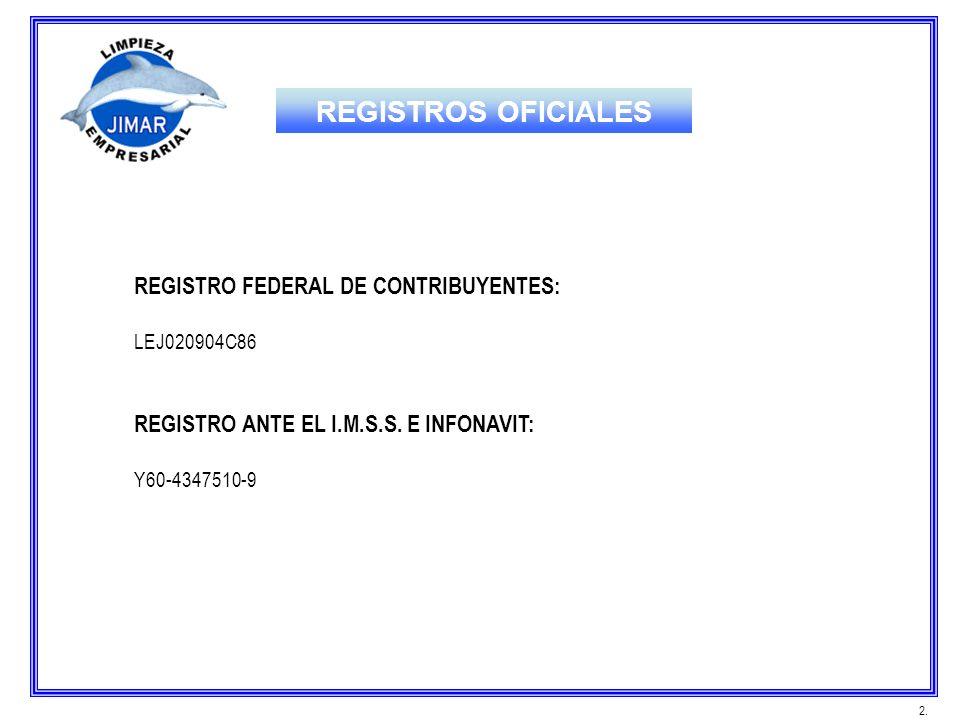 REGISTRO FEDERAL DE CONTRIBUYENTES: LEJ020904C86 REGISTRO ANTE EL I.M.S.S. E INFONAVIT: Y60-4347510-9 2. REGISTROS OFICIALES