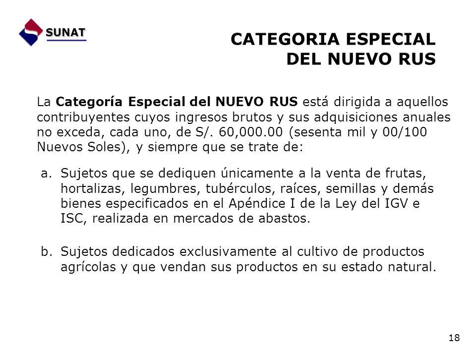 SUNAT CATEGORIA ESPECIAL DEL NUEVO RUS 18 La Categoría Especial del NUEVO RUS está dirigida a aquellos contribuyentes cuyos ingresos brutos y sus adqu