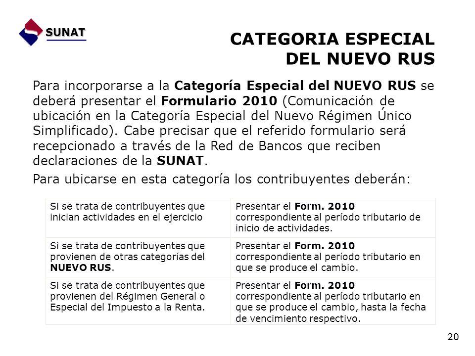 SUNAT CATEGORIA ESPECIAL DEL NUEVO RUS 20 Para incorporarse a la Categoría Especial del NUEVO RUS se deberá presentar el Formulario 2010 (Comunicación