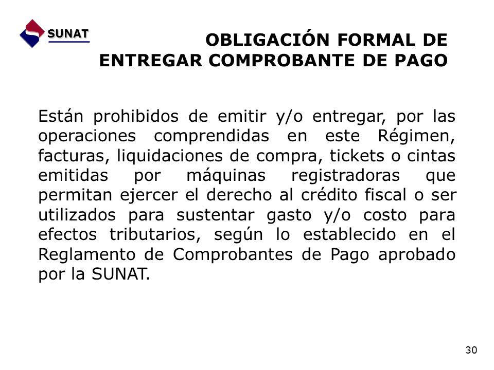 OBLIGACIÓN FORMAL DE ENTREGAR COMPROBANTE DE PAGO Están prohibidos de emitir y/o entregar, por las operaciones comprendidas en este Régimen, facturas,