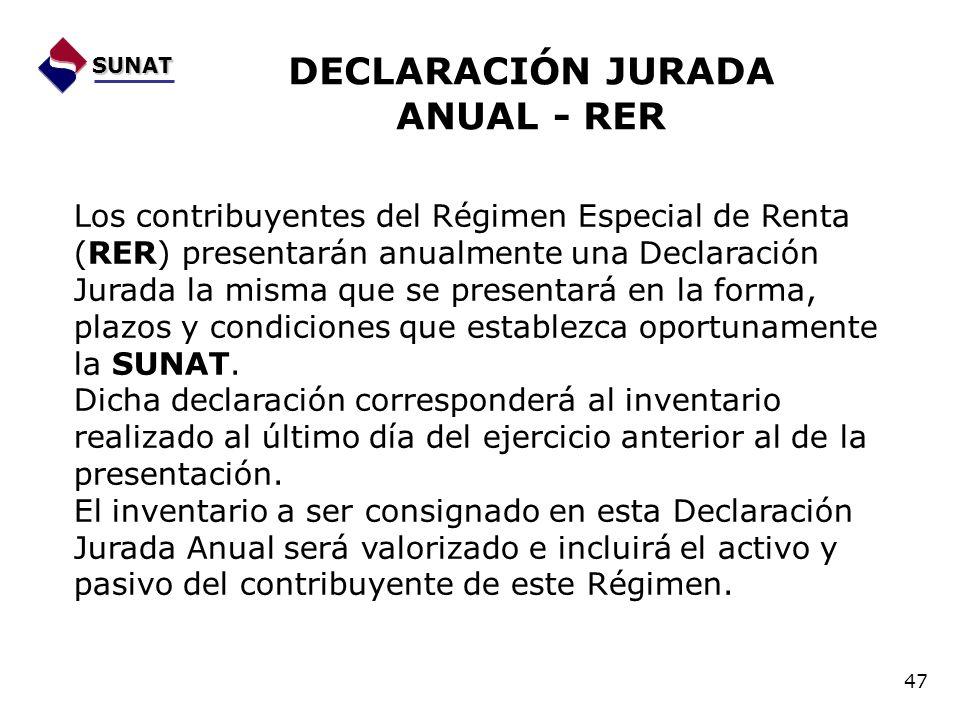 Los contribuyentes del Régimen Especial de Renta (RER) presentarán anualmente una Declaración Jurada la misma que se presentará en la forma, plazos y