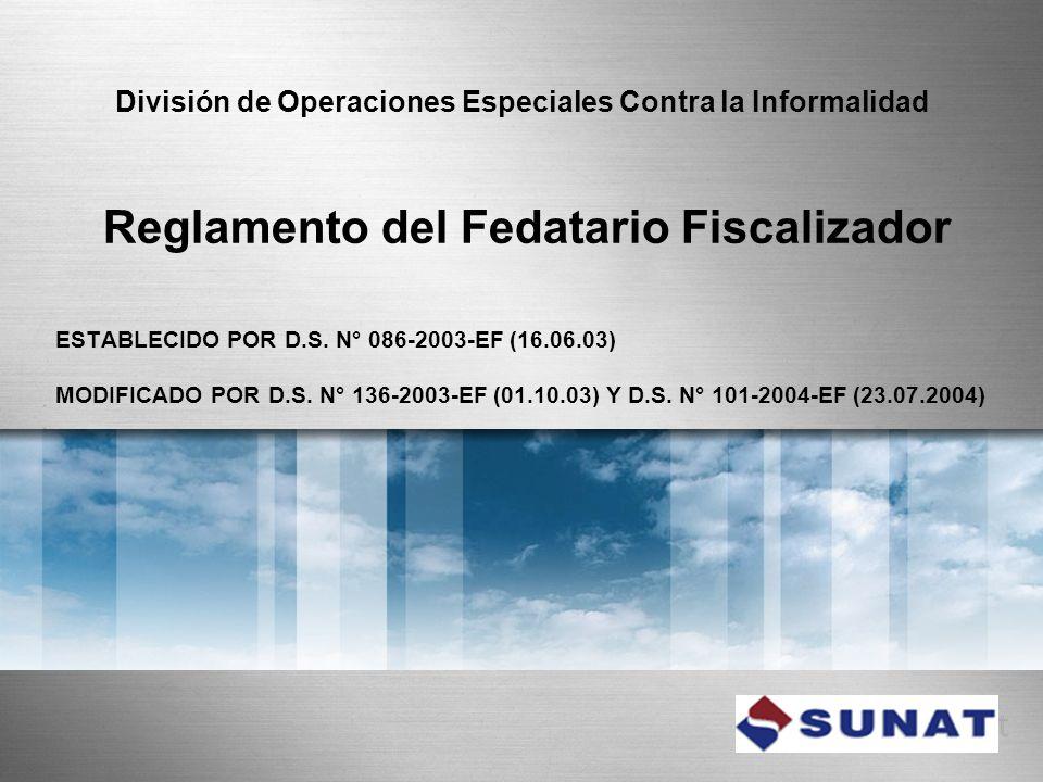 Reglamento del Fedatario Fiscalizador ESTABLECIDO POR D.S. N° 086-2003-EF (16.06.03) MODIFICADO POR D.S. N° 136-2003-EF (01.10.03) Y D.S. N° 101-2004-