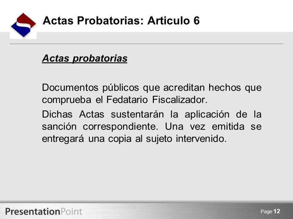 Page 12 Actas Probatorias: Articulo 6 Actas probatorias Documentos públicos que acreditan hechos que comprueba el Fedatario Fiscalizador. Dichas Actas