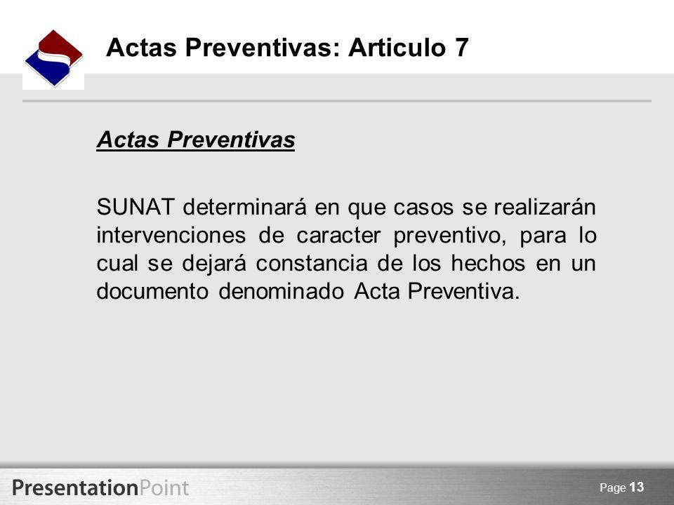 Page 13 Actas Preventivas: Articulo 7 Actas Preventivas SUNAT determinará en que casos se realizarán intervenciones de caracter preventivo, para lo cu