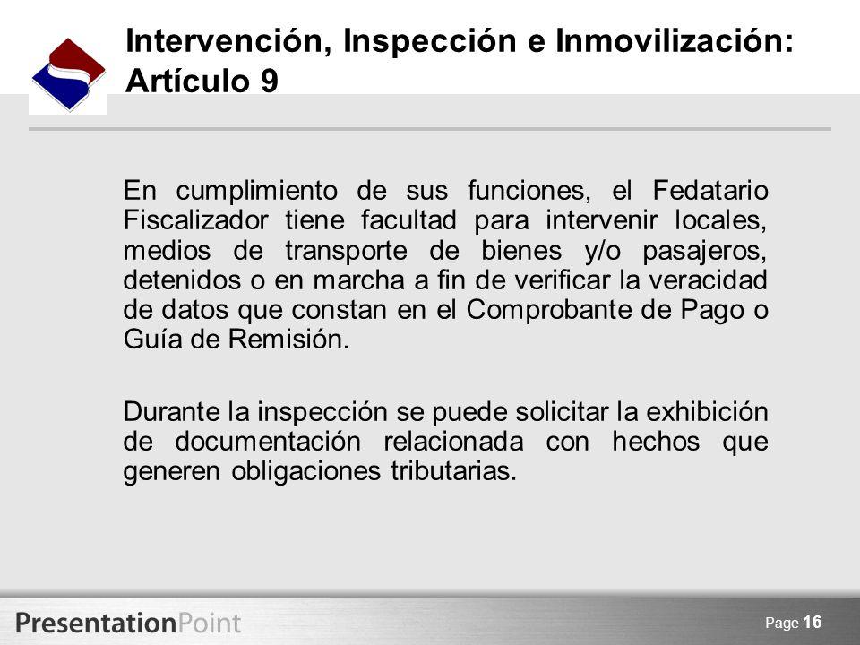 Page 16 En cumplimiento de sus funciones, el Fedatario Fiscalizador tiene facultad para intervenir locales, medios de transporte de bienes y/o pasajer