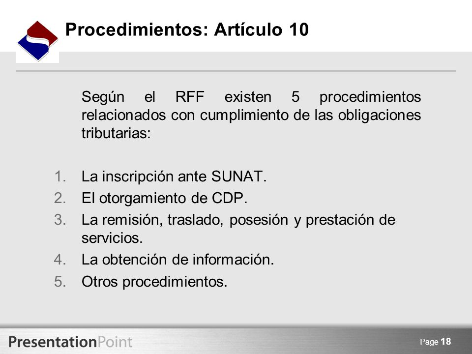 Page 18 Procedimientos: Artículo 10 Según el RFF existen 5 procedimientos relacionados con cumplimiento de las obligaciones tributarias: 1.La inscripc