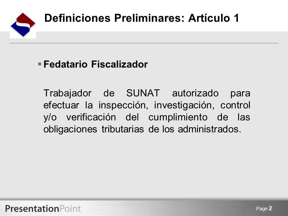 Page 2 Definiciones Preliminares: Artículo 1 Fedatario Fiscalizador Trabajador de SUNAT autorizado para efectuar la inspección, investigación, control