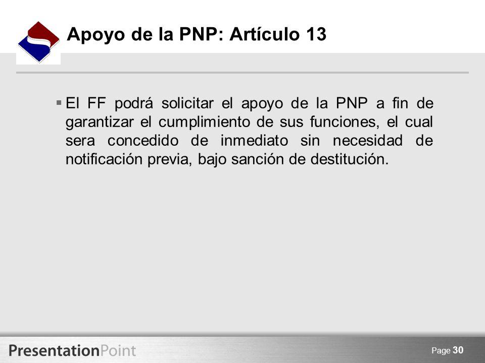 Page 30 Apoyo de la PNP: Artículo 13 El FF podrá solicitar el apoyo de la PNP a fin de garantizar el cumplimiento de sus funciones, el cual sera conce