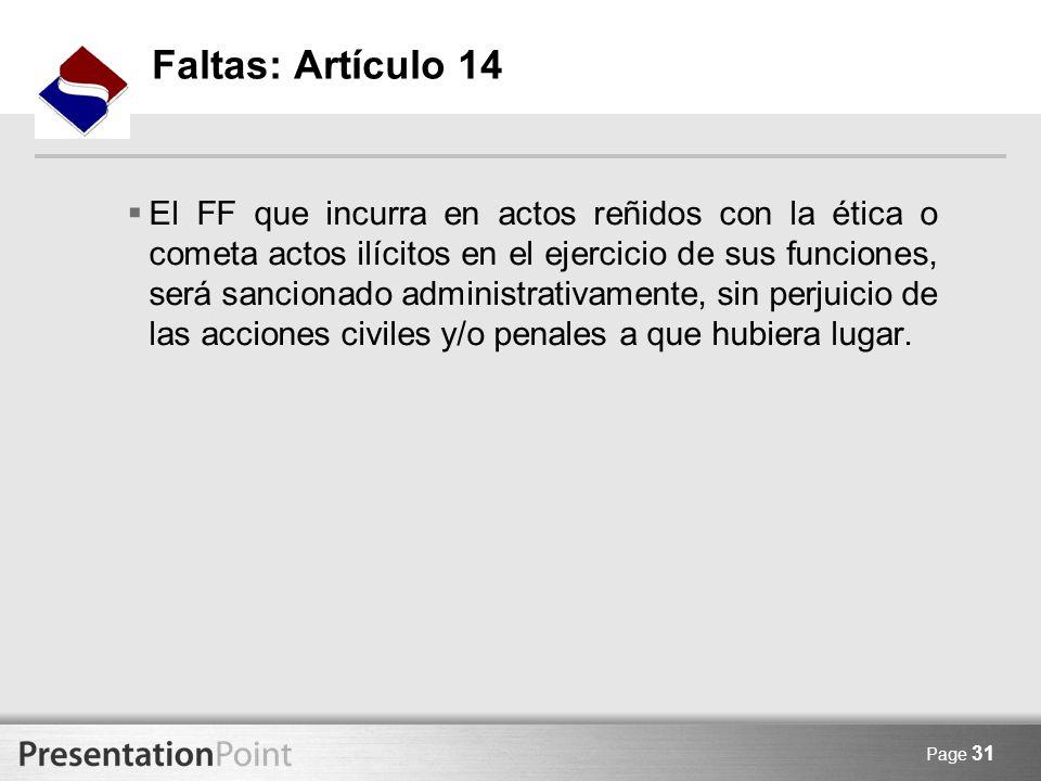 Page 31 Faltas: Artículo 14 El FF que incurra en actos reñidos con la ética o cometa actos ilícitos en el ejercicio de sus funciones, será sancionado