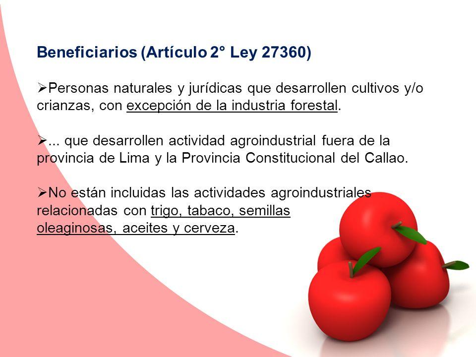 Beneficiarios (Artículo 2° Ley 27360) Personas naturales y jurídicas que desarrollen cultivos y/o crianzas, con excepción de la industria forestal....