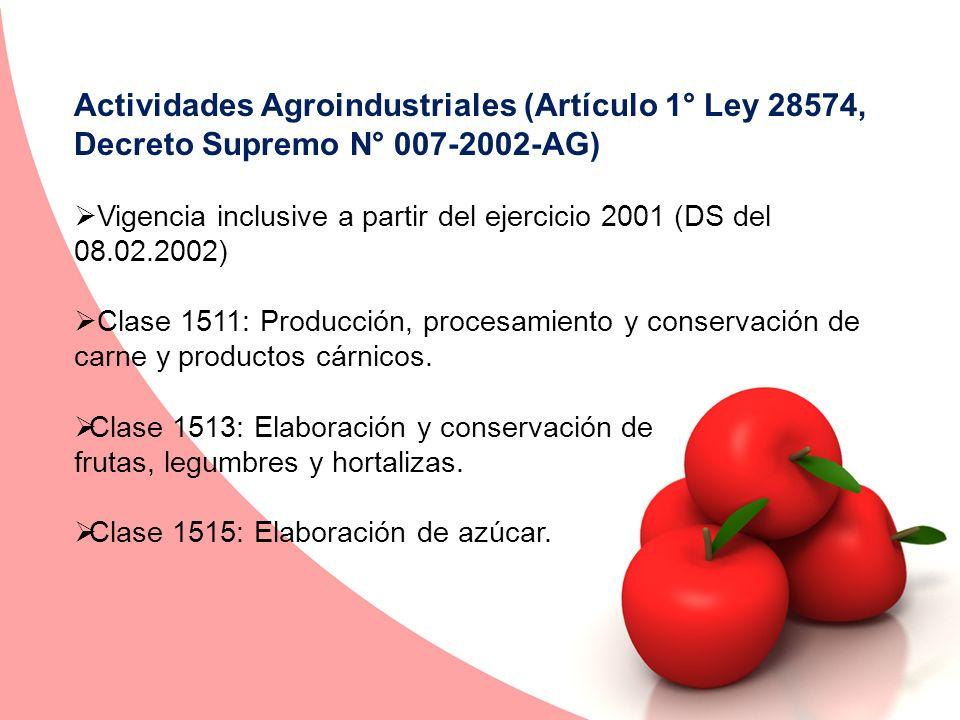 Actividades Agroindustriales (Artículo 1° Ley 28574, Decreto Supremo N° 007-2002-AG) Vigencia inclusive a partir del ejercicio 2001 (DS del 08.02.2002