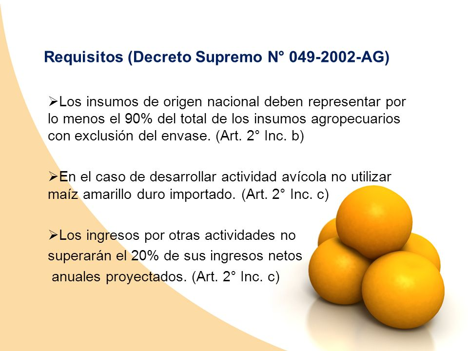 Requisitos (Decreto Supremo N° 049-2002-AG) Los insumos de origen nacional deben representar por lo menos el 90% del total de los insumos agropecuario