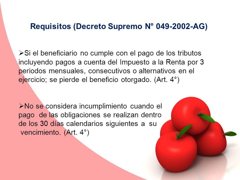 Requisitos (Decreto Supremo N° 049-2002-AG) Si el beneficiario no cumple con el pago de los tributos incluyendo pagos a cuenta del Impuesto a la Renta