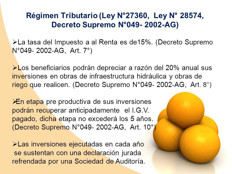 Régimen Tributario (Ley N°27360, Ley N° 28574, Decreto Supremo N°049- 2002-AG) La tasa del Impuesto a al Renta es de15%. (Decreto Supremo N°049- 2002-