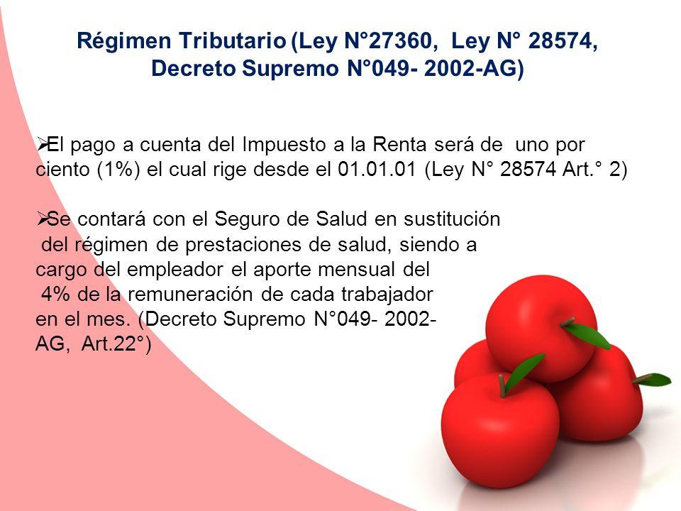 Régimen Tributario (Ley N°27360, Ley N° 28574, Decreto Supremo N°049- 2002-AG) El pago a cuenta del Impuesto a la Renta será de uno por ciento (1%) el