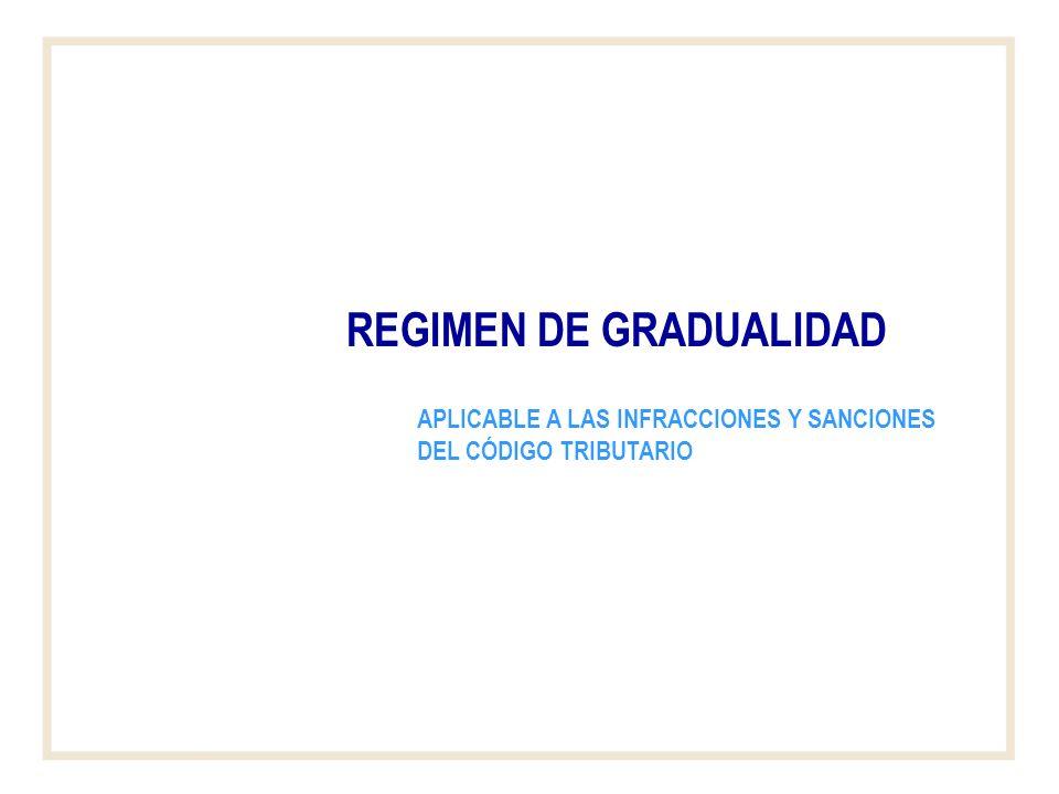 REGIMEN DE GRADUALIDAD APLICABLE A LAS INFRACCIONES Y SANCIONES DEL CÓDIGO TRIBUTARIO
