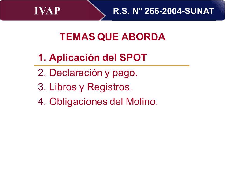 IVAP Superintendencia Nacional de Administración Tributaria – Abril 2009 TEMAS QUE ABORDA 1.Aplicación del SPOT. 2.Declaración y pago. 3.Libros y Regi