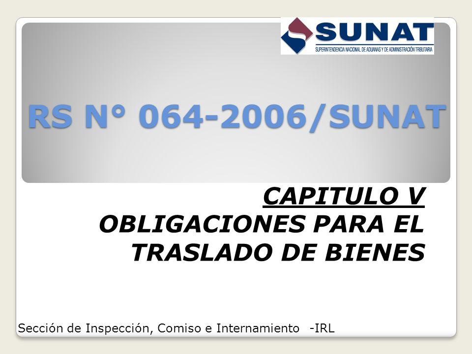 RS N° 064-2006/SUNAT CAPITULO V OBLIGACIONES PARA EL TRASLADO DE BIENES Sección de Inspección, Comiso e Internamiento -IRL