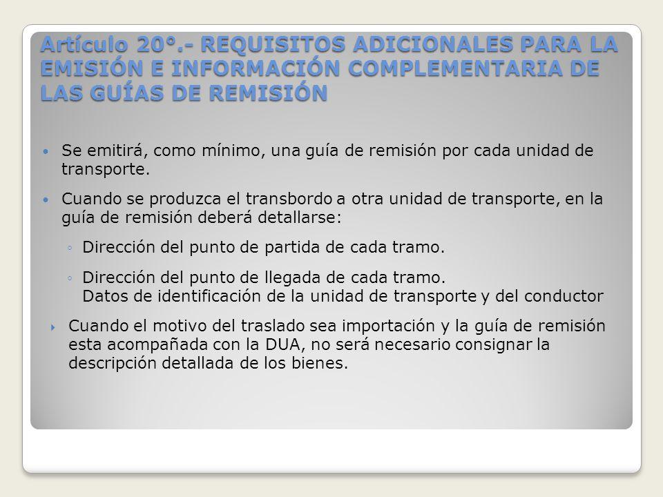 Artículo 20°.- REQUISITOS ADICIONALES PARA LA EMISIÓN E INFORMACIÓN COMPLEMENTARIA DE LAS GUÍAS DE REMISIÓN Se emitirá, como mínimo, una guía de remis